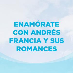 Enamórate Con Andrés Francia Y Sus Romances